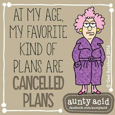 At my age my favourite kind of plans are cancelled plans