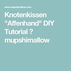 """Knotenkissen """"Affenhand"""" DIY Tutorial ⋆ mupshimallow"""
