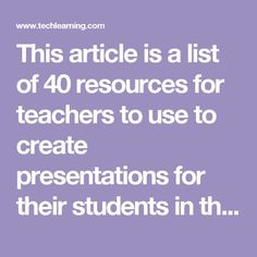 This article is a list of 40 resources for teachers to use to create presentations for their students in the classroom.