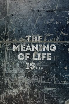 The meaning of life is… | Create your own beautiful Tumblr...  #powerful #quotes #inspirational #words