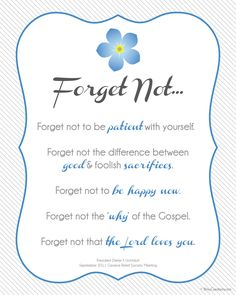 "This is a quote from President Dieter F. Uchtdorf in the September 2011 LDS General Relief Society Meeting. ""Forget not..."""