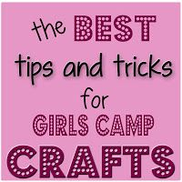 a big list of tips and tricks for running the Girls Camp Crafts ~ Sugar Bee Crafts