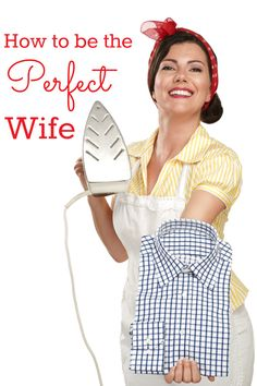 Did you know this was possible? It is! How to be the PERFECT! wife...