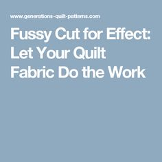 Fussy Cut for Effect: Let Your Quilt Fabric Do the Work