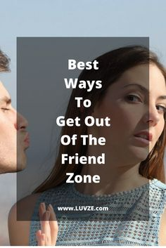 how to get out of the friend zone fast