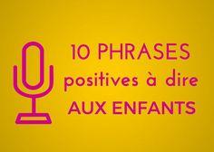 Un diaporama pour ouvrir la porte à la pédagogie positive avec ces 10 phrases positives à dire aux enfants, inspirées du livre de Paul Axtell.