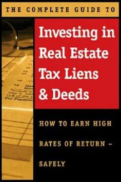 The Complete Guide to Investing in Real Estate Tax Liens and Deeds: How to Earn High Rates of Return - Safely