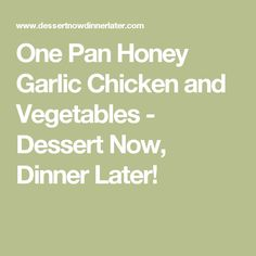One Pan Honey Garlic Chicken and Vegetables - Dessert Now, Dinner Later!