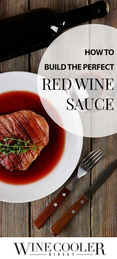 Building the Perfect Red Wine Sauce: If you've never built a red wine sauce from scratch before, here's a secret: it's easy! Take the following approach, and you'll have the perfect sauce for steak, grilled vegetables and anything in between.