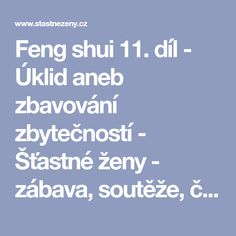 Feng shui 11. díl - Úklid aneb zbavování zbytečností - Šťastné ženy - zábava, soutěže, články, diskuse to jsou Šťastné ženy Feng Shui, Wabi Sabi, Reiki, Advice, Life, Fitness, Ideas, Psychology, Excercise