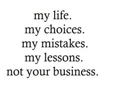 My life, not your business.