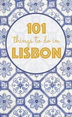 The Ultimate Lisbon Bucket List | 101 Things to do in Lisbon, Portugal