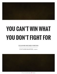 you-cant-win-what-you-dont-fight-for-quote-1.jpg (620×800)