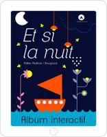 Et si la nuit… d'Adèle Pedrola, illustré par douglace, mis en musique par Emmanuel Séguin, conté par Patrick Mancini.   L'Apprimerie, 2015. album interactif.