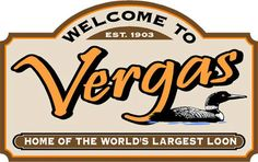 Welcome to Vergas, Minnesota, home of the world's largest loon, Maple Syrup Days, Dairy Days, Looney Daze, shopping, dining, fun for everyone! Looney Daze are August 9-12th, 2012