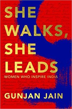 Biographies of 24 famous, successful Indian women - She walks She leads by author Gunjan Jain