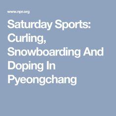 Saturday Sports: Curling, Snowboarding And Doping In Pyeongchang http://heysport.biz/index.html