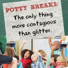 """Elementary teachers know! """"Potty Breaks: The only thing more contagious than glitter."""" #teacher #humor"""