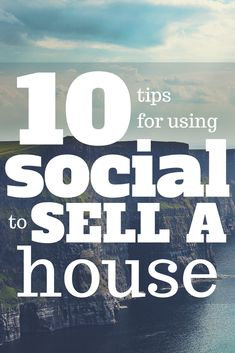 10 Power Tips For Using Social Media To Sell A House