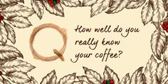 How well do you really know your coffee?