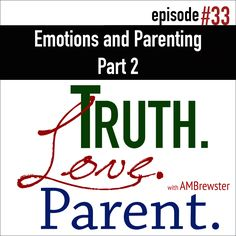 Today we address the carnage of emotional parenting and discover the Truth that sets our parenting free.  Click here for Episode 33 Notes:  T.L.P. Facebook: https://www.facebook.com/TruthLoveParent/   AMBrewster on Twitter: https://twitter.com/AMBrewster  Need some help? Write to us at Counselor@EvermindMinistries.com