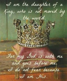 I am the daughter of a KING, who is not moved by the world. For my GOD is with me and goes before me. I do not fear because I am HIS. Olivia-this is so you. I feel like I need to frame this for you! Jesus and a crown Adonai Elohim, Fashion Bubbles, A Course In Miracles, Daughters Of The King, Daughters Room, Just Dream, Girls Dream, Do Not Fear, King Of Kings
