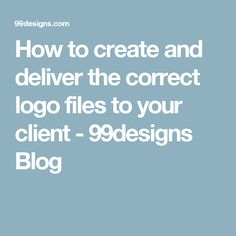How to create and deliver the correct logo files to your client - 99designs Blog