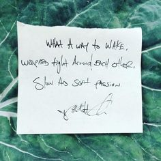 """""""What a way to wake,wrapped tight around each other,slow and soft passion."""" Daily Haiku on Love by Tyler Knott Gregson"""