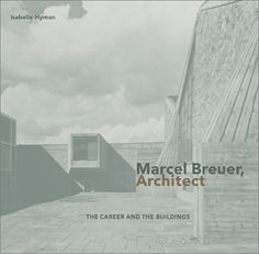 Marcel Breuer, Architect: The Career and the Buildings: Hyman, Isabelle (R0297205)
