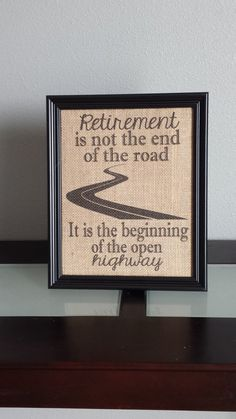 This listing is for a framed burlap print. Great gift for a retirement party for the retiree. This picture shows a road with the quote Retirement