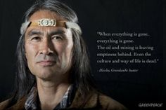 """The oil and mining is leaving emptiness behind. Even the culture and way of life is dead."""" Hivshu RE Peary, Inuit and former hunter from Northern Greenland. Native American Images, Native American Wisdom, Native American Indians, Alaska, Save The Arctic, Unity In Diversity, Oil Spill, Kinds Of People, Save The Planet"""