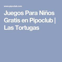 Juegos Para Niños Gratis en Pipoclub | Las Tortugas