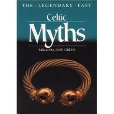Celtic Myths (The Legendary Past), Miranda Jane Green, published in cooperation with British Museum Press and University of Texas Press, Austin