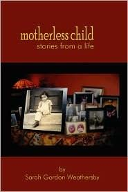 """Motherless Child - Stories from a Life  by Sarah Gordon Weathersby <3 Imagine you gave a baby up for adoption forty years ago, and after years of trying to find her, she finds you. Now come the hard questions. She's healthy, beautiful, and successful, but she wants to know why you gave her away and why you didn't marry her father. And there is also the unspoken question of """"What kind of black woman gives her baby away?"""""""