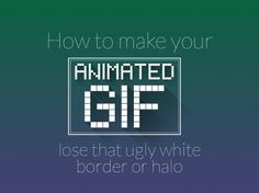How to get rid of an ugly white border on an animated GIF
