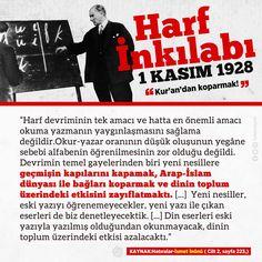 1 Kasım 1928 - Harf İnkılabı Bakın İsmet İnönü ''HARF İNKILABI'' adı altında hedeflenen esas gayeyi hatıralarım isimli kitabında nasıl itiraf etmiş..