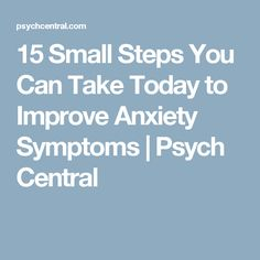 15 Small Steps You Can Take Today to Improve Anxiety Symptoms | Psych Central