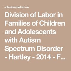 Division of Labor in Families of Children and Adolescents with Autism Spectrum Disorder - Hartley - 2014 - Family Relations - Wiley Online Library