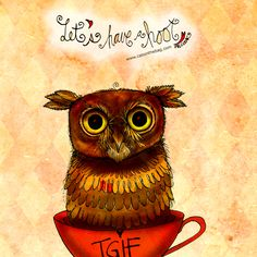 """#TGIF """"Let's have a HOOT!"""" What my #Coffee says to me September 18 - drink YOUR life in - be wided-eyed and ready to give a hoot and have hoot! #owls (What my Coffee says to me is a daily, illustrated series created by Jennifer R. Cook) While you're hooting buy one of my creations, you know the drill: http://www.catsinthebag.com/What%20my%20coffee%20says.html"""