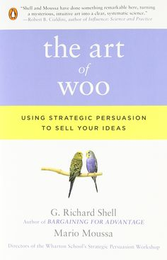 The Art of Woo: Using Strategic Persuasion to Sell Your Ideas: G. Richard Shell, Mario Moussa: 9780143114048: Amazon.com: Books