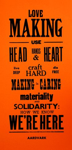 """love making use head & hands & heart live deep, craft hard, die free. making, caring. marteriality and solidarity: how we know we're here."" ▲ letterpress manifesto poster 