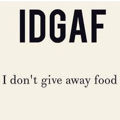 And don't ask! #IDGAF #mine #food #feedme #alwayshungry #gainz #funnymeme #meme #hungry #getyourown #thesoxbox