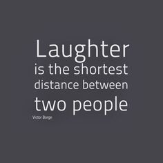 Laughter is the shortest distance between two people #quotes