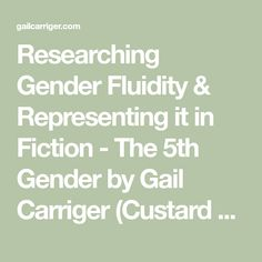 Researching Gender Fluidity & Representing it in Fiction - The 5th Gender by Gail Carriger (Custard Protocol, San Andreas Shifters & Tinkered Stars Behind the Magic) - Gail Carriger