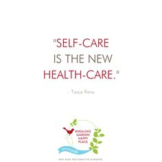 """Self-care is the new health-care."" - quote from Tosco Reno. Take care of YOU by creating a healthy space. Join us in our crusade to cultivate your own #HealingGardenHappyPlace. 