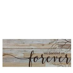 P. Graham Dunn We Decided on Forever Wooden Wall Sign at The Paper Store