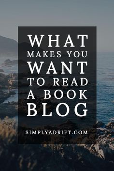 When you discover a new book blog, what makes you stick around to read their blog? When you follow a book blog what makes you click on their posts?