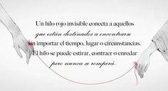 Cuenta la leyenda que un hilo rojo conecta a aquellas personas que están destinadas a encontrarse. Kimi No Na Wa, Love Only, Sad Love, Quotes To Live By, Me Quotes, Courage Dear Heart, Ex Amor, Spanish Quotes, Love Gifts