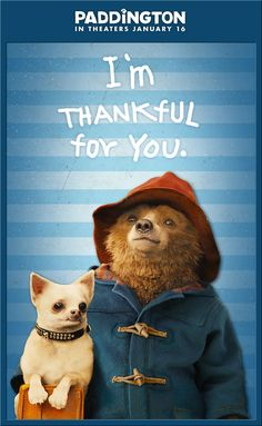 Paddington is thankful for so many things this year. Most of all, he's grateful for the Brown Family, who brought him into their home. Let Paddington help you tell your friends and family that you're thankful for them this Thanksgiving by passing this pin along. Then let Paddington make your perfect winter day with Paddington the movie in theaters January 16, 2015!