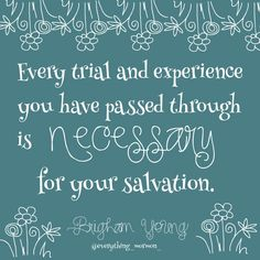 Trials are difficult, but they teach us the virtues we need if we want to be worthy of living in God's presence.